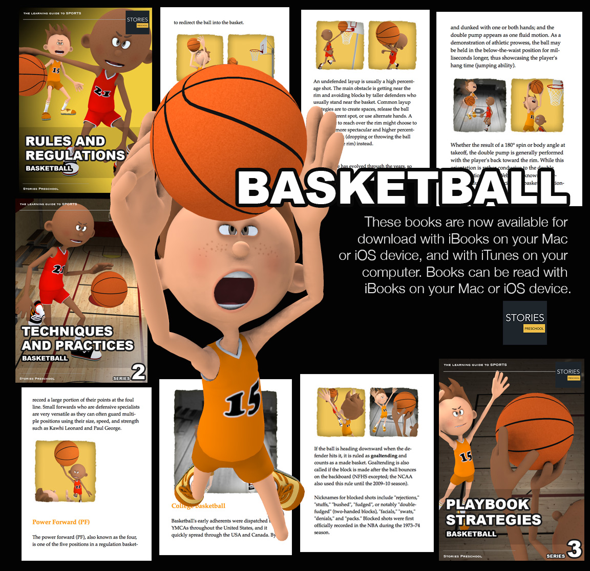 Basketball iBooks: Basketball is a sport played by two teams of five players on a rectangular court. The objective is to shoot a ball through a hoop 18 inches (46 cm) in diameter and 10 feet (3.048 m) high mounted to a backboard at each end. | Stories Preschool